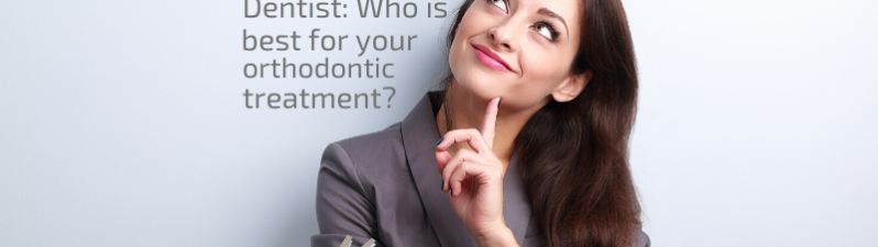 Orthodontist or dentist: Who is best for your orthodontic treatment?